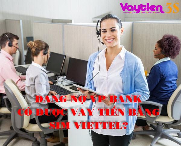 Đang nợ VP Bank có vay tiền bằng SIM Viettel được không?