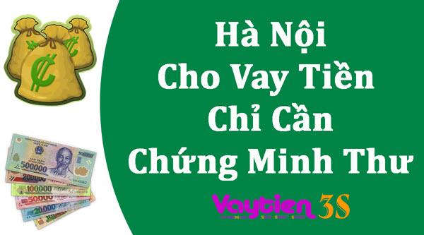 Vay tiền bằng chứng minh thư tại Hà Nội, dễ vay, yêu cầu CMT nội thành
