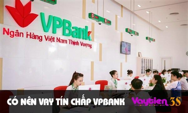 Có nên vay tín chấp VP Bank - Vaytien3s.com
