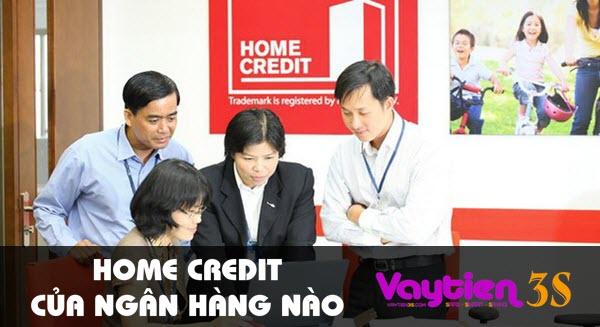 Home Credit của ngân hàng nào