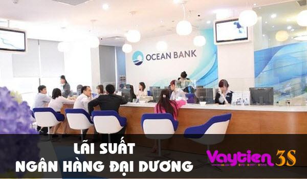 Lãi suất ngân hàng Đại Dương, số liệu chi tiết, dễ so sánh