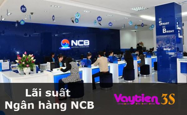 Lãi suất ngân hàng NCB, cập nhật ĐẦY ĐỦ chi tiết nhất