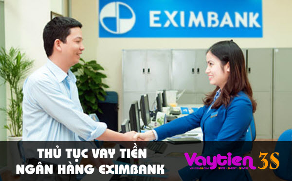 Thủ tục vay tiền ngân hàng Eximbank