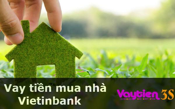 Vay tiền mua nhà Vietinbank, lãi suất ƯU ĐÃI, duyệt vay nhanh chóng