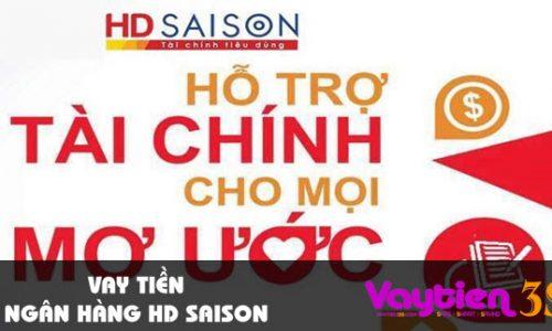 Vay tiền HD SaiSon, khoản vay tối đa 300 triệu, thời hạn 6-36 tháng