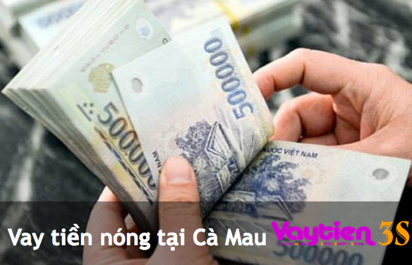 Vay tiền nóng tại Cà Mau - gọi ngay để CÓ NGAY số tiền bạn muốn