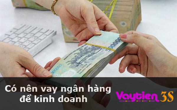 Có nên vay ngân hàng để kinh doanh