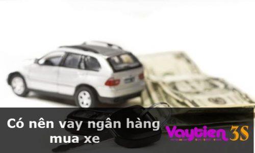 Có nên vay ngân hàng mua xe, những điều bạn cần biết