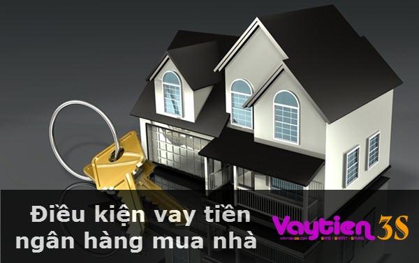 Điều kiện vay tiền ngân hàng mua nhà, RÕ RÀNG, chi tiết nhất