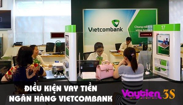 Điều kiện vay tiền ngân hàng Vietcombank