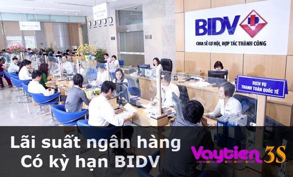 Lãi suất ngân hàng có kỳ hạn BIDV