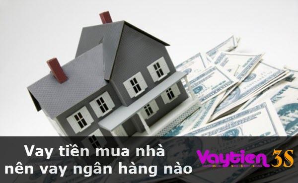 Vay tiền mua nhà nên vay ngân hàng nào