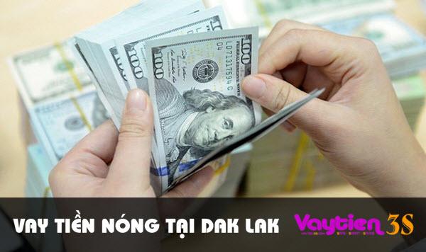 Vay tiền nóng tại Dak Lak – có tiền trong ngày, lãi suất ưu đãi
