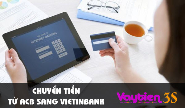 Chuyển tiền từ ACB sang Vietinbank, những cách tiện dụng, an toàn