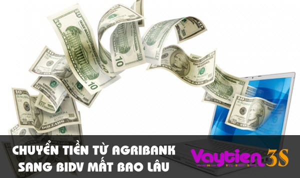 Chuyển tiền từ Agribank sang BIDV mất bao lâu