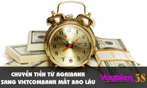 Chuyển tiền từ Agribank sang Vietcombank mất bao lâu
