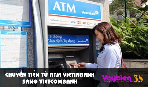 Chuyển tiền từ ATM Vietinbank sang Vietcombank – tiện ích vượt trội