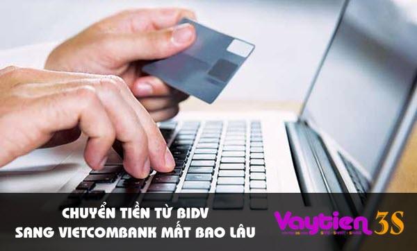 Chuyển tiền từ BIDV sang Vietcombank mất bao lâu