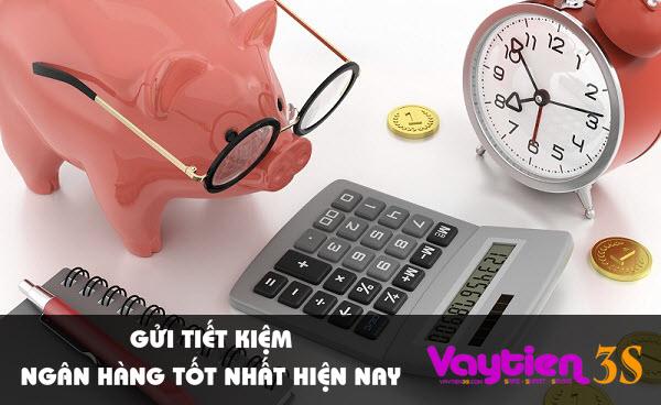 Gửi tiết kiệm ngân hàng tốt nhất hiện nay – các hình thức gửi tiết kiệm