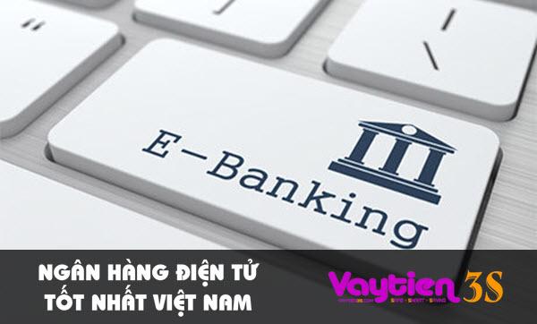 Ngân hàng điện tử tốt nhất Việt Nam – thông tin tham khảo bổ ích