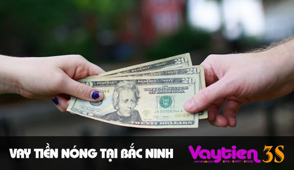 Vay tiền nóng tại Bắc Ninh, thủ tục ĐƠN GIẢN, giải ngân nhanh chóng