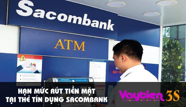 Hạn mức rút tiền mặt tại thẻ tín dụng Sacombank – thông tin quan trọng khi sử dụng thẻ