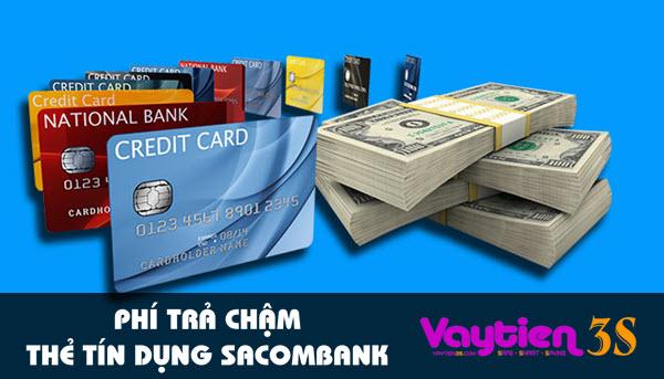 Phí trả chậm thẻ tín dụng Sacombank – điều cần biết