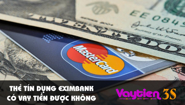 Thẻ tín dụng Eximbank có vay tiền được không – điều chủ thẻ cần biết